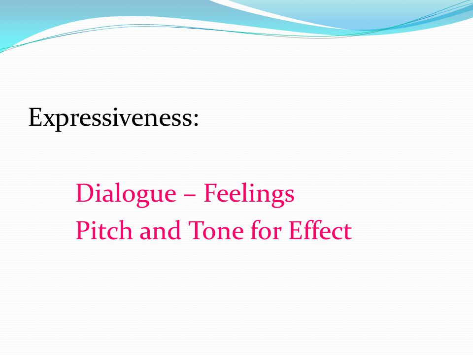 Expressiveness: Dialogue – Feelings Pitch and Tone for Effect