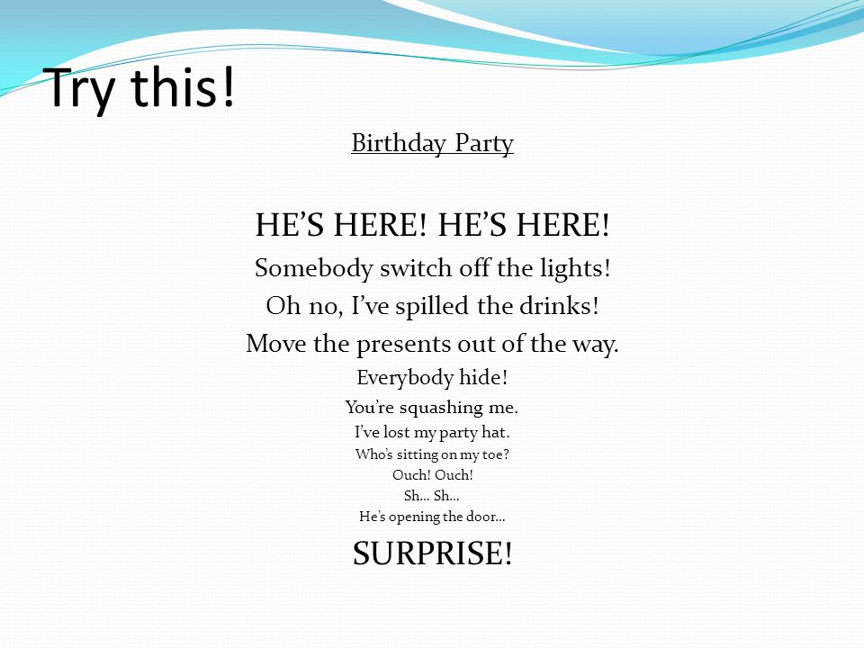 Try this! HE'S HERE! HE'S HERE! SURPRISE! Birthday Party