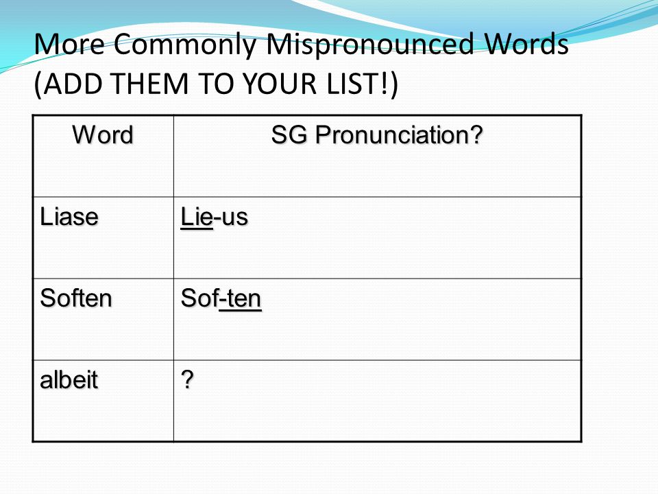 More Commonly Mispronounced Words (ADD THEM TO YOUR LIST!)