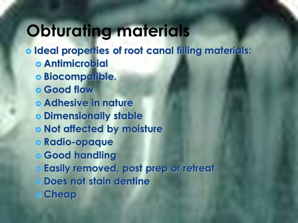 Obturating materials Ideal properties of root canal filling materials: