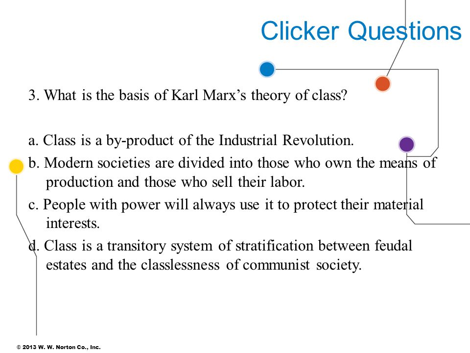 Clicker Questions 3. What is the basis of Karl Marx's theory of class