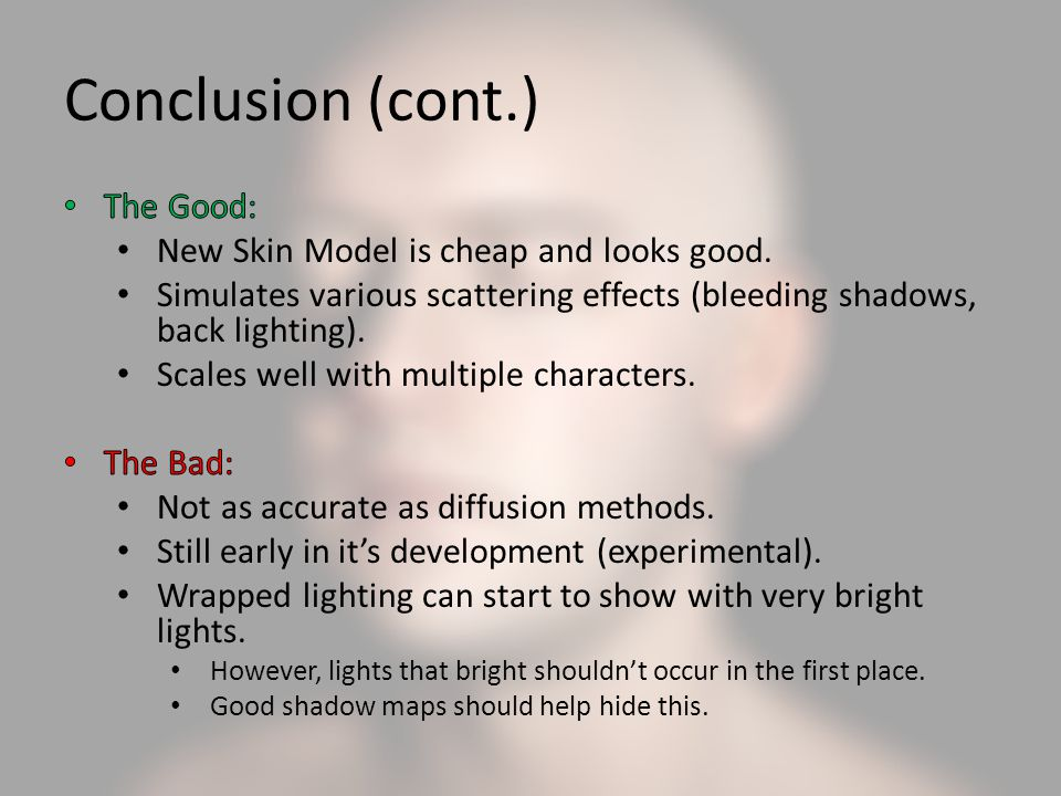 Conclusion (cont.) The Good: New Skin Model is cheap and looks good.
