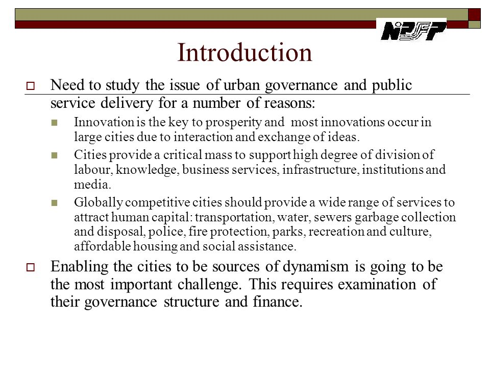 Introduction Need to study the issue of urban governance and public service delivery for a number of reasons: