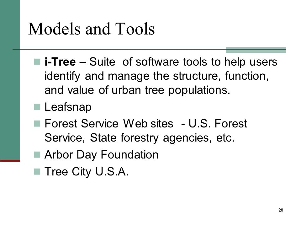 Models and Tools i-Tree – Suite of software tools to help users identify and manage the structure, function, and value of urban tree populations.