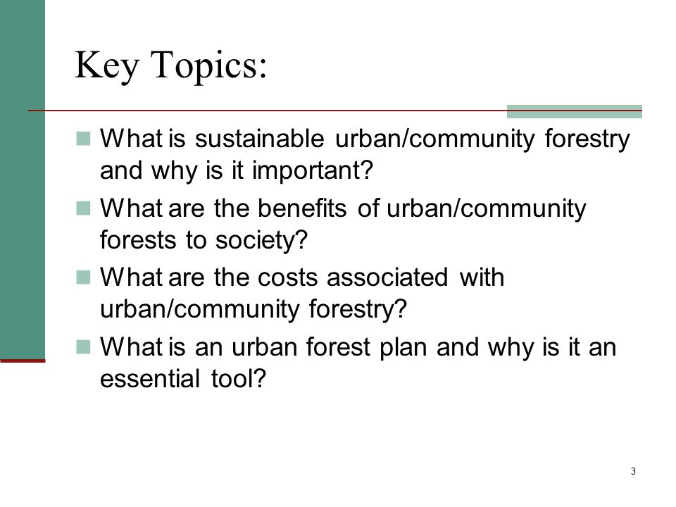 Key Topics: What is sustainable urban/community forestry and why is it important What are the benefits of urban/community forests to society