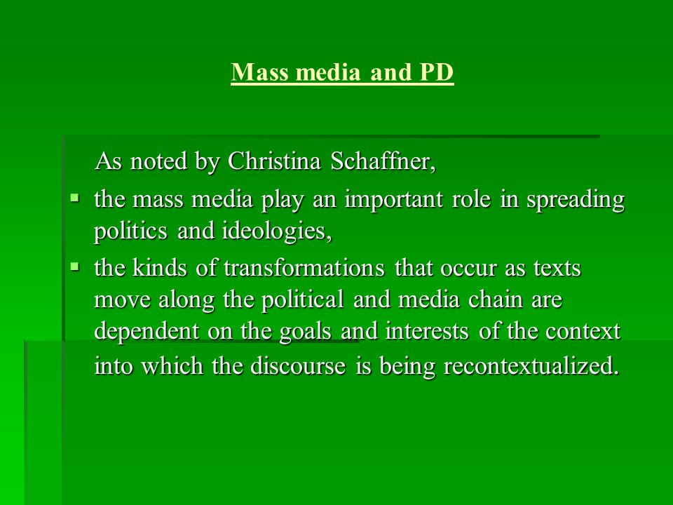 Mass media and PD As noted by Christina Schaffner, the mass media play an important role in spreading politics and ideologies,