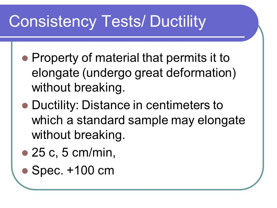 Consistency Tests/ Ductility