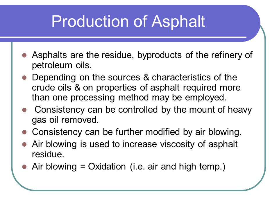 Production of Asphalt Asphalts are the residue, byproducts of the refinery of petroleum oils.