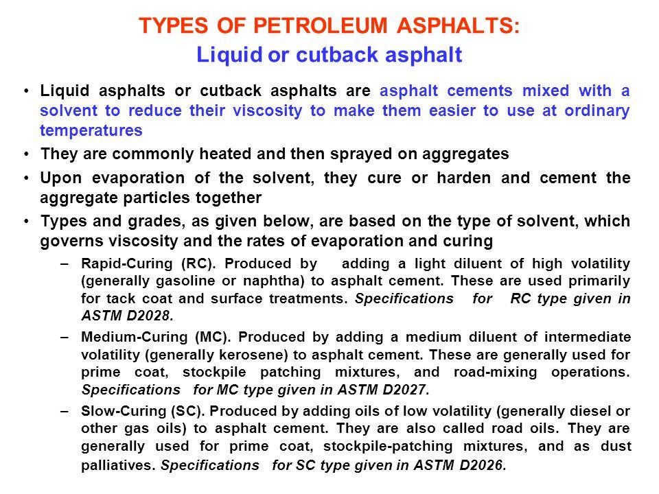 TYPES OF PETROLEUM ASPHALTS: Liquid or cutback asphalt