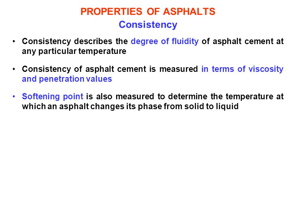 PROPERTIES OF ASPHALTS Consistency