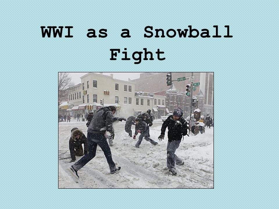 WWI as a Snowball Fight