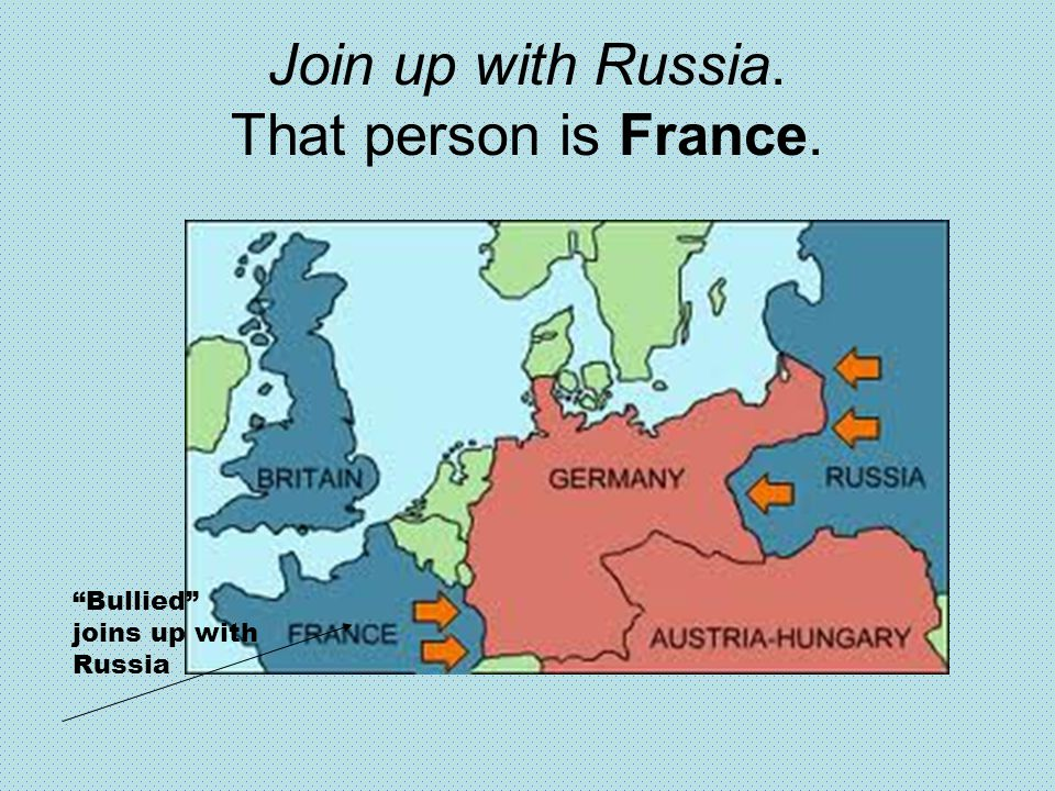 Join up with Russia. That person is France.