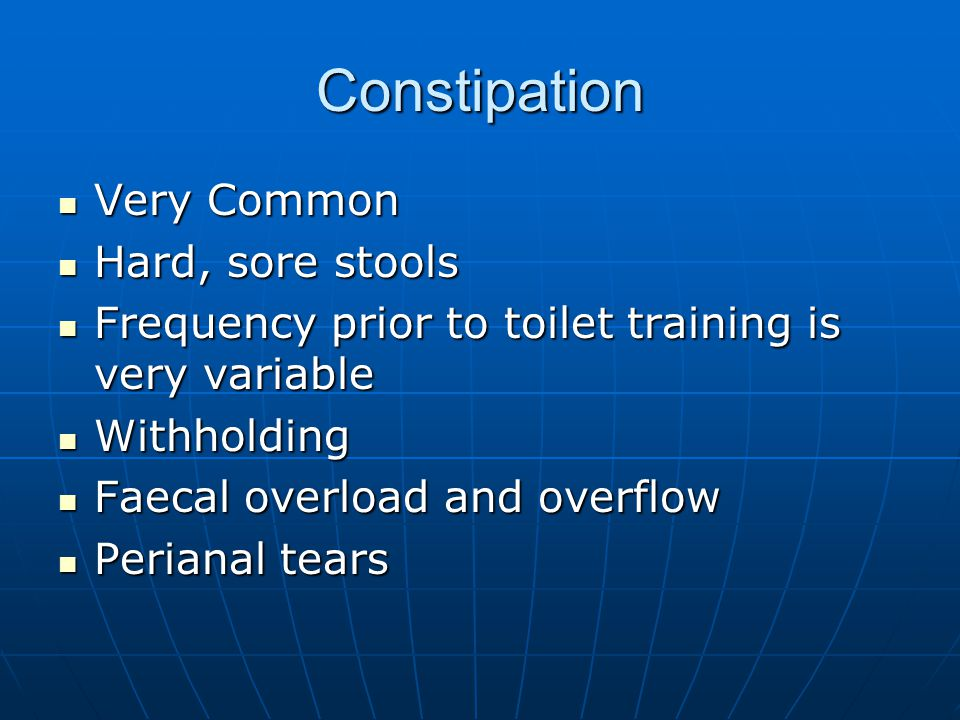 Constipation Very Common Hard, sore stools