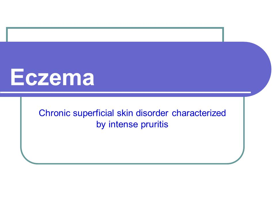 Chronic superficial skin disorder characterized by intense pruritis