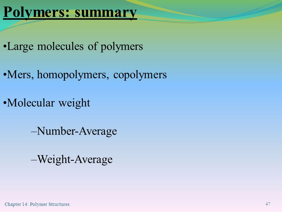 Polymers: summary Large molecules of polymers