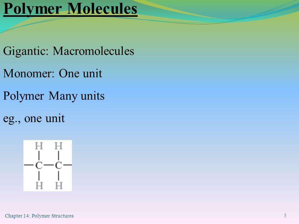 Polymer Molecules Gigantic: Macromolecules Monomer: One unit