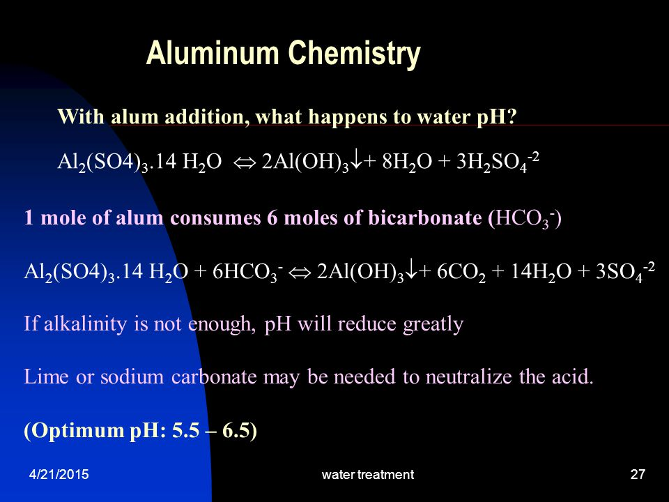 Aluminum Chemistry With alum addition, what happens to water pH