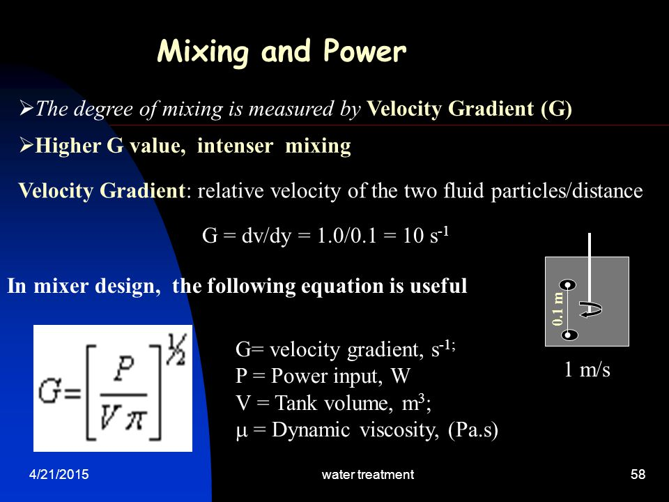 Mixing and Power The degree of mixing is measured by Velocity Gradient (G) Higher G value, intenser mixing.