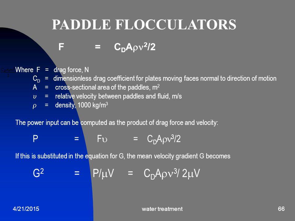 PADDLE FLOCCULATORS F = CDA2/2 Where F = drag force, N