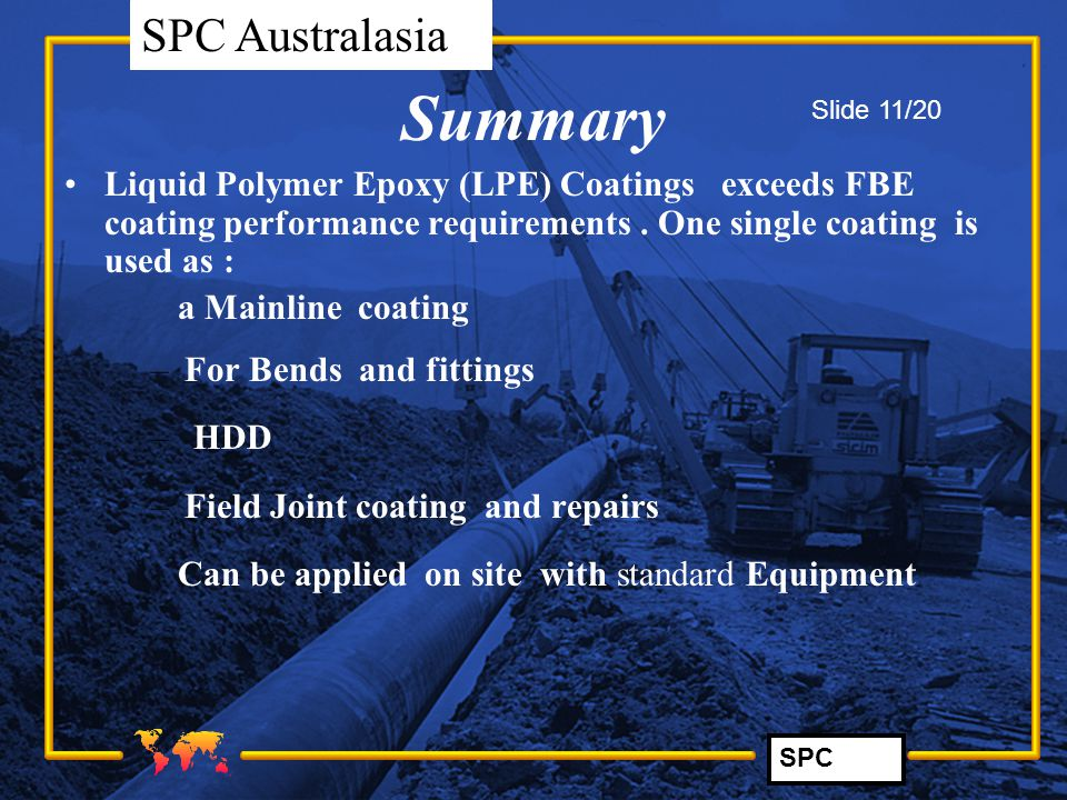 Summary Slide 11/20. Liquid Polymer Epoxy (LPE) Coatings exceeds FBE coating performance requirements . One single coating is used as :