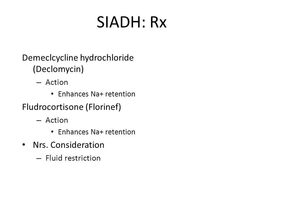 SIADH: Rx Demeclcycline hydrochloride (Declomycin)