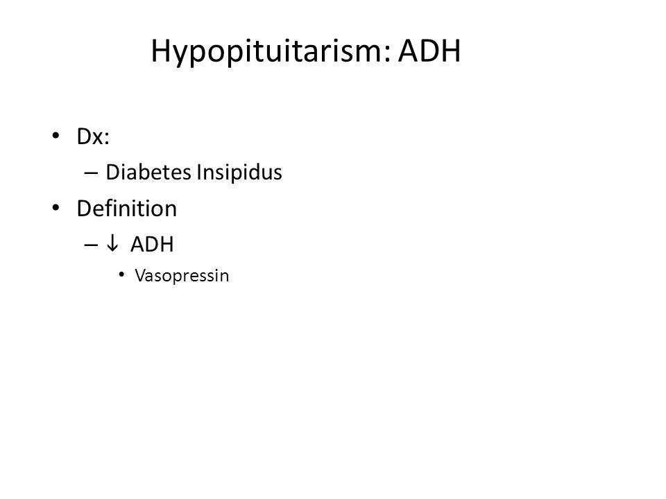Hypopituitarism: ADH Dx: Definition Diabetes Insipidus i ADH