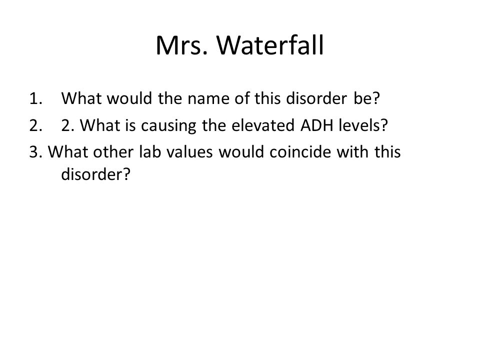 Mrs. Waterfall What would the name of this disorder be