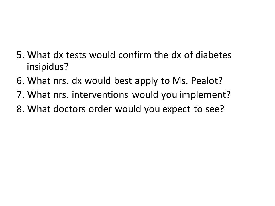 5. What dx tests would confirm the dx of diabetes insipidus