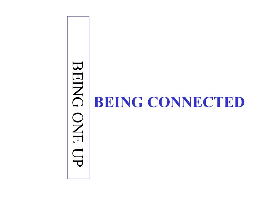BEING ONE UP BEING CONNECTED
