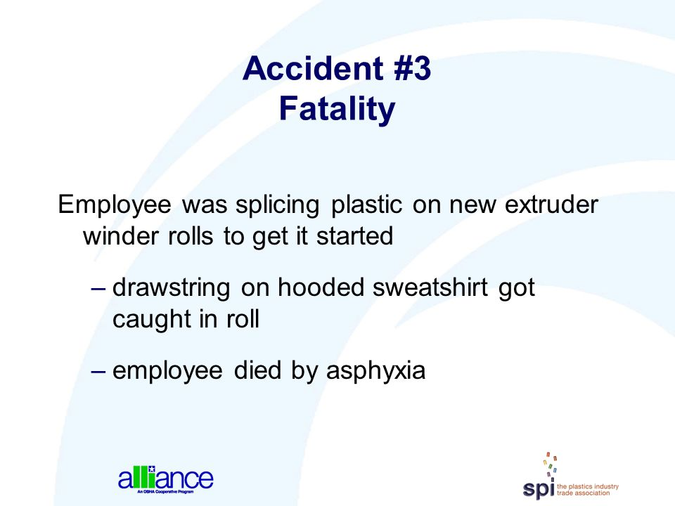 Accident #3 Fatality Employee was splicing plastic on new extruder winder rolls to get it started.