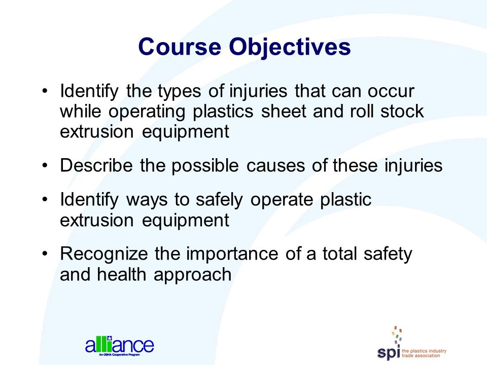 Course Objectives Identify the types of injuries that can occur while operating plastics sheet and roll stock extrusion equipment.
