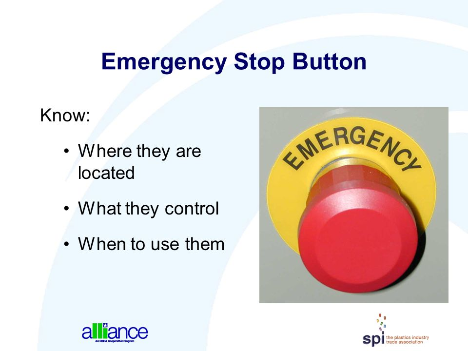 Emergency Stop Button Know: Where they are located What they control
