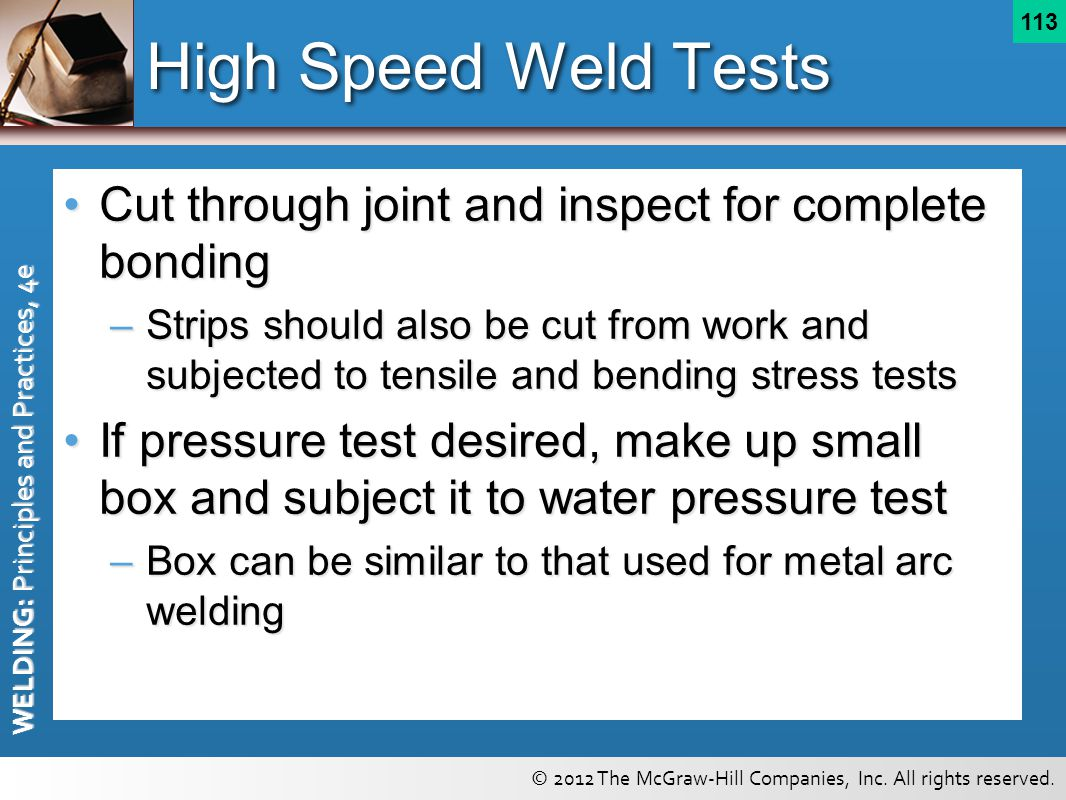 High Speed Weld Tests Cut through joint and inspect for complete bonding.
