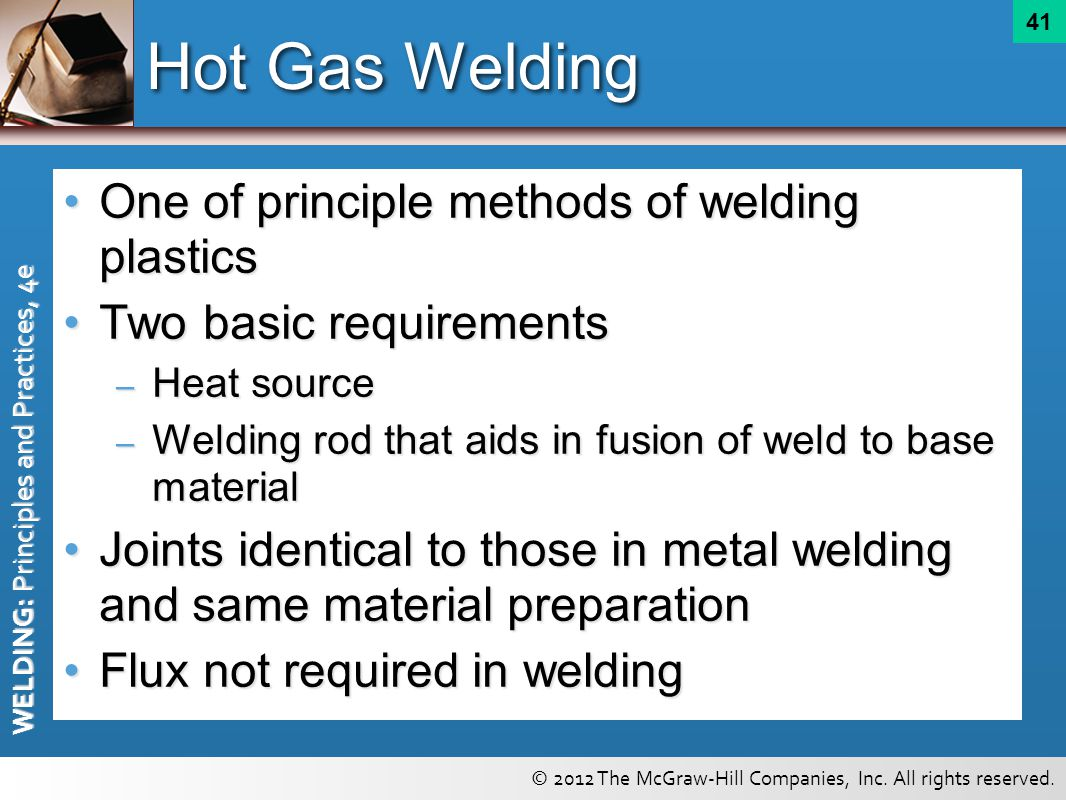 Hot Gas Welding One of principle methods of welding plastics