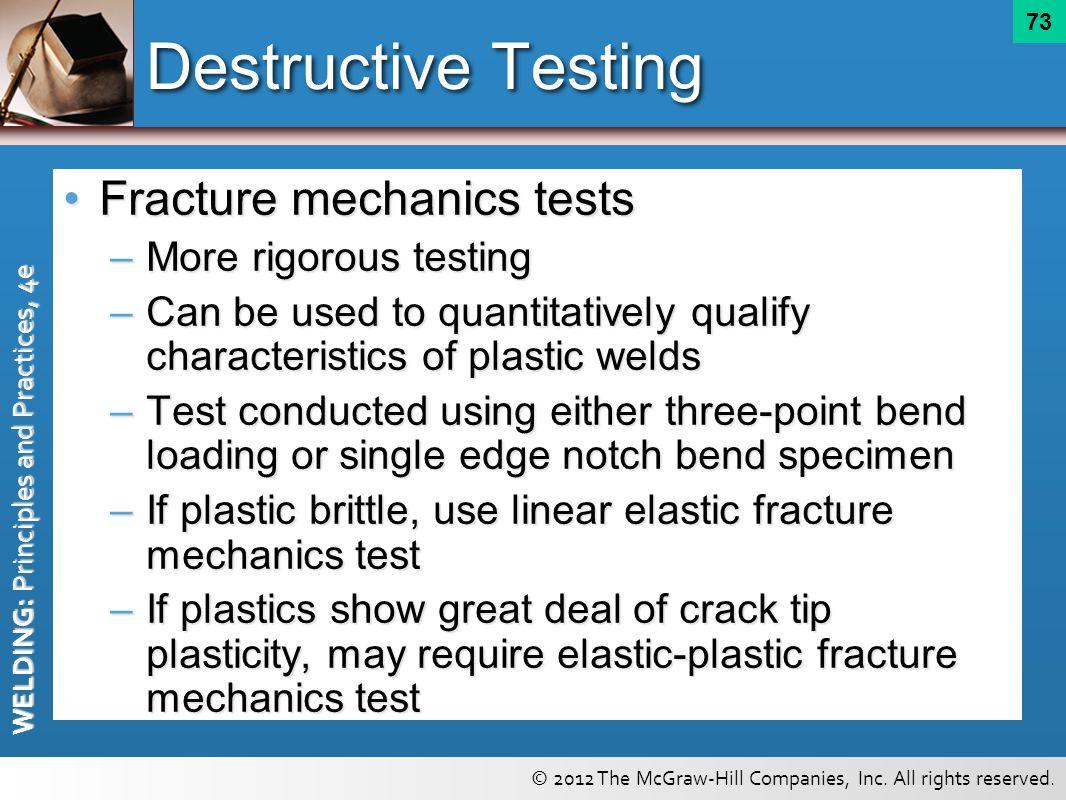 Destructive Testing Fracture mechanics tests More rigorous testing