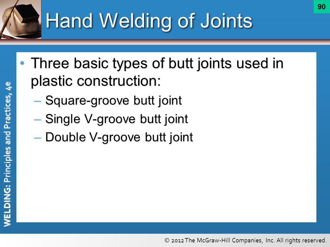 Hand Welding of Joints Three basic types of butt joints used in plastic construction: Square-groove butt joint.