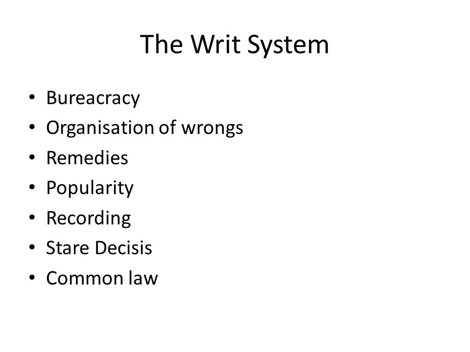 The Writ System Bureacracy Organisation of wrongs Remedies Popularity