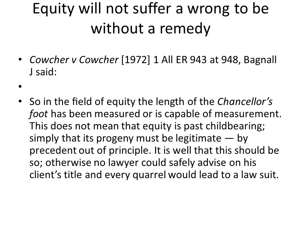 Equity will not suffer a wrong to be without a remedy