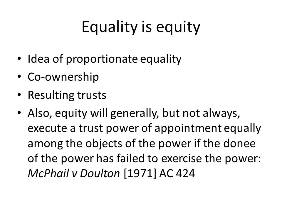 Equality is equity Idea of proportionate equality Co-ownership