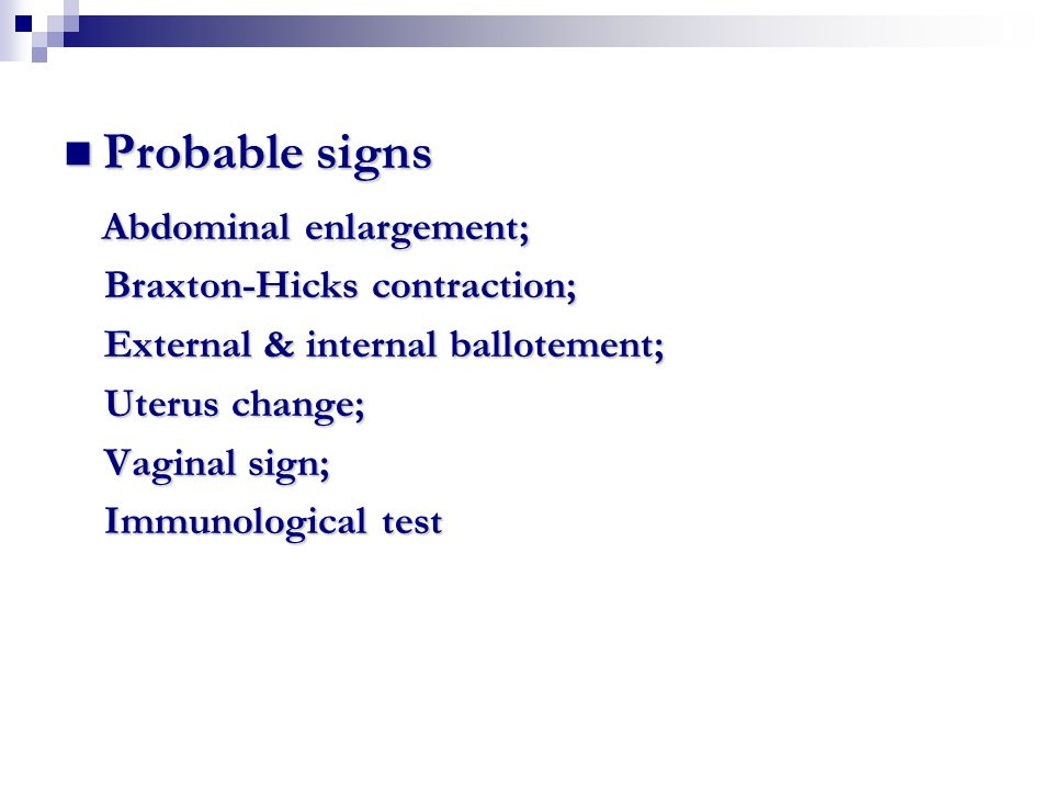 Probable signs Abdominal enlargement; Braxton-Hicks contraction;