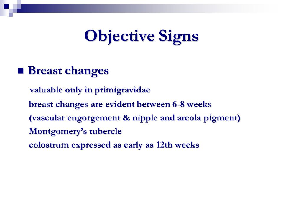 Objective Signs Breast changes valuable only in primigravidae