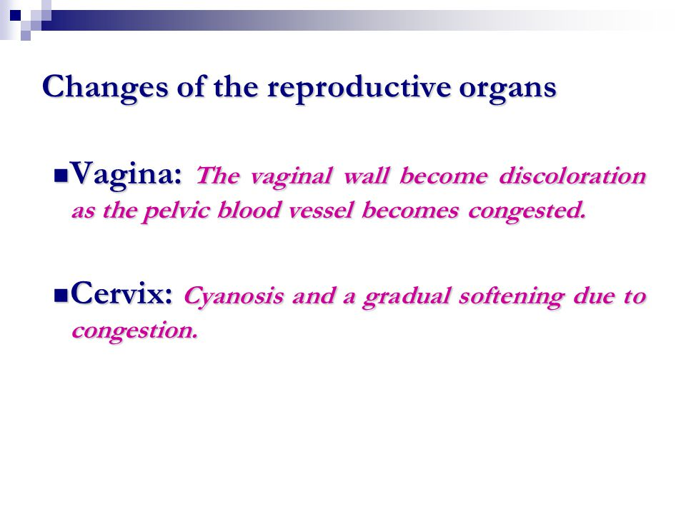 Changes of the reproductive organs