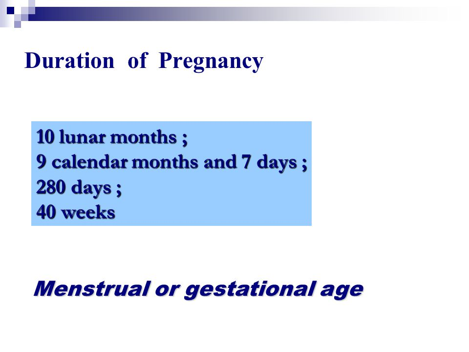 Duration of Pregnancy 10 lunar months ; 9 calendar months and 7 days ;