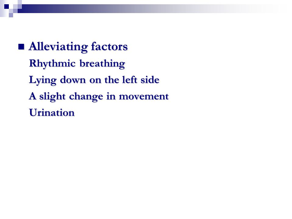 Alleviating factors Rhythmic breathing Lying down on the left side