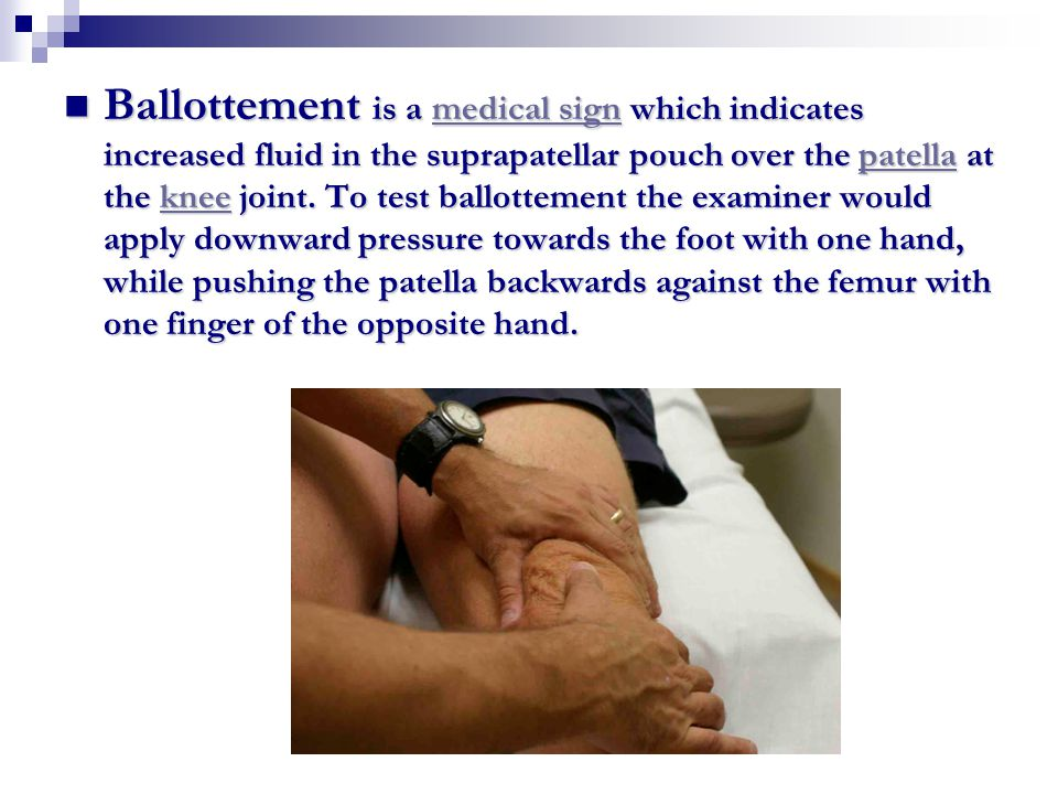 Ballottement is a medical sign which indicates increased fluid in the suprapatellar pouch over the patella at the knee joint.