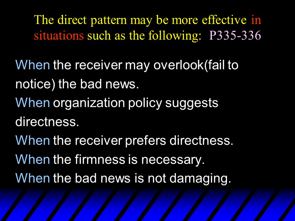 The direct pattern may be more effective in situations such as the following: P335-336