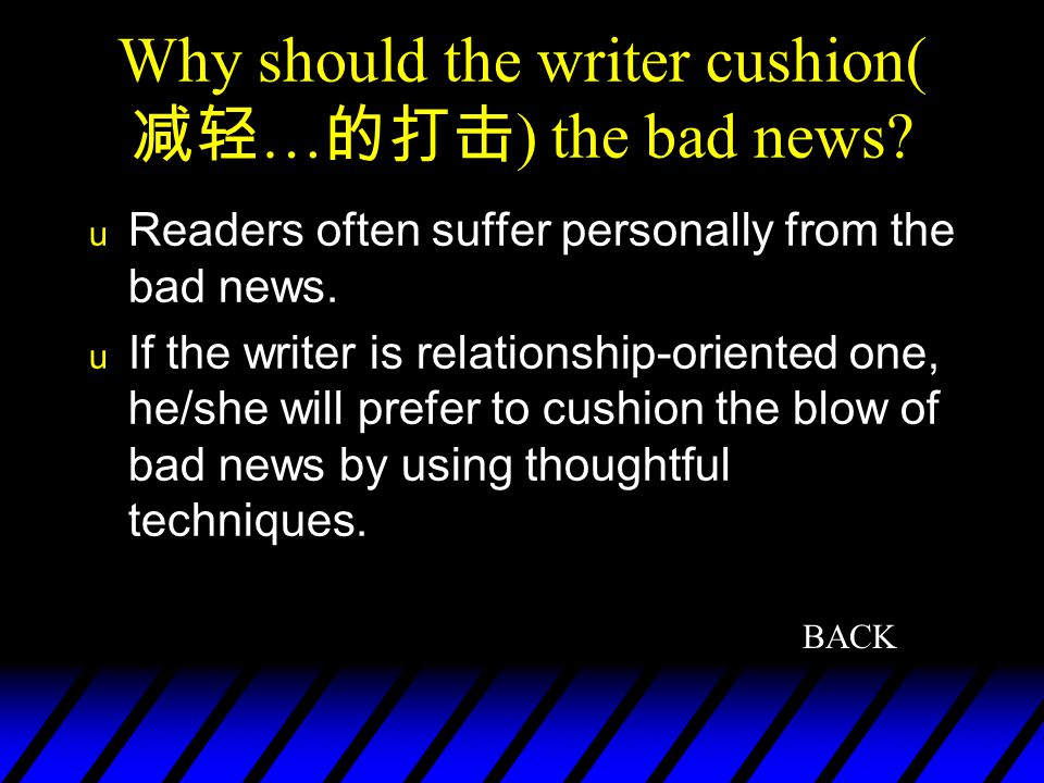 Why should the writer cushion(减轻…的打击) the bad news