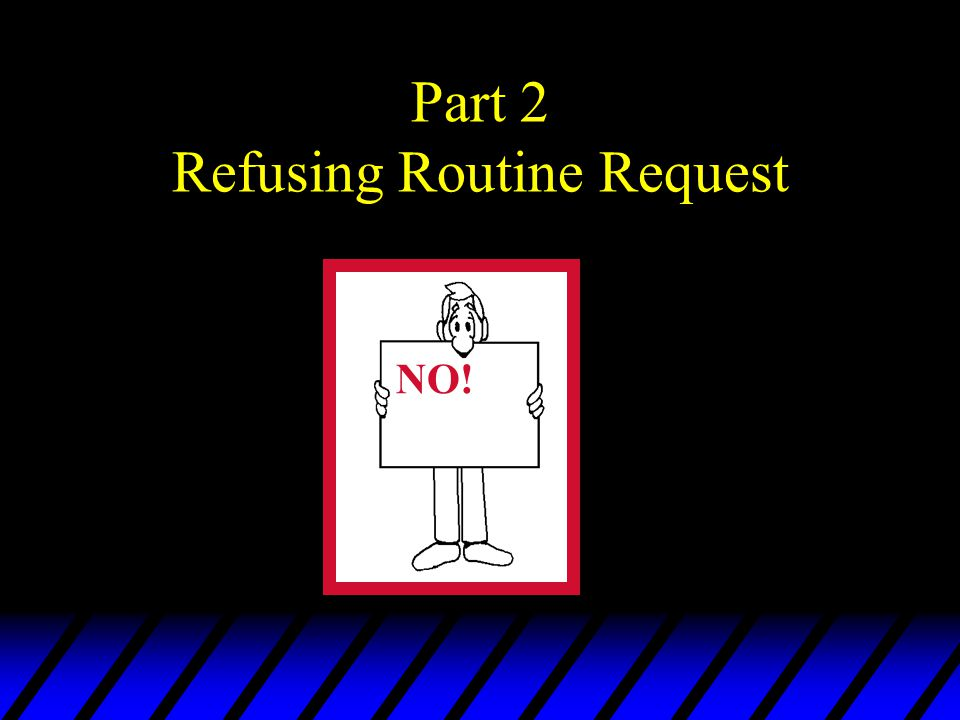 Part 2 Refusing Routine Request
