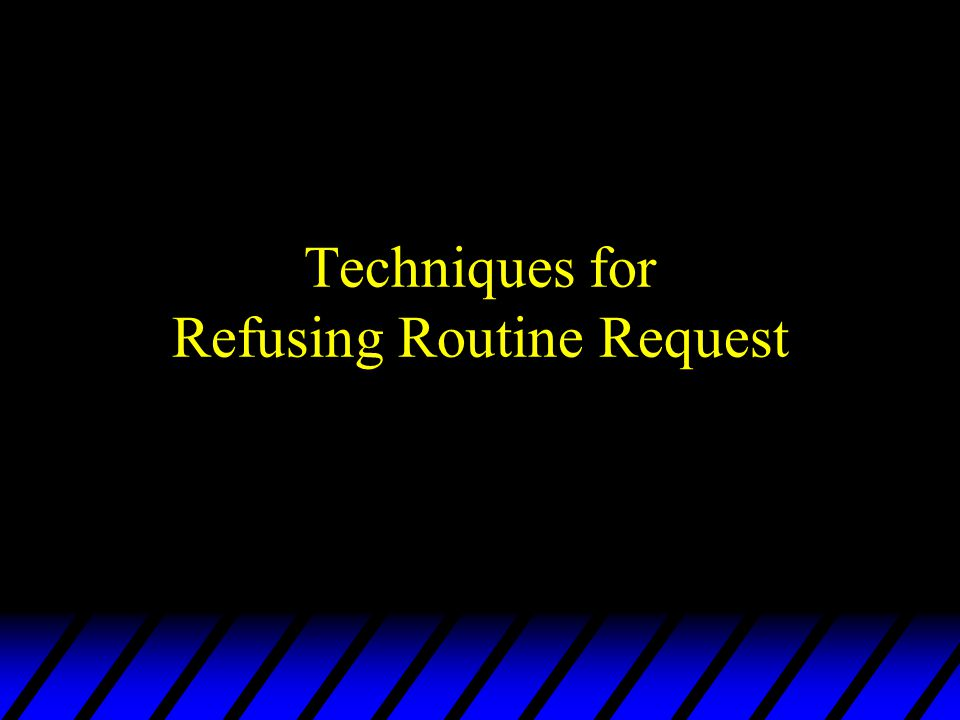 Techniques for Refusing Routine Request