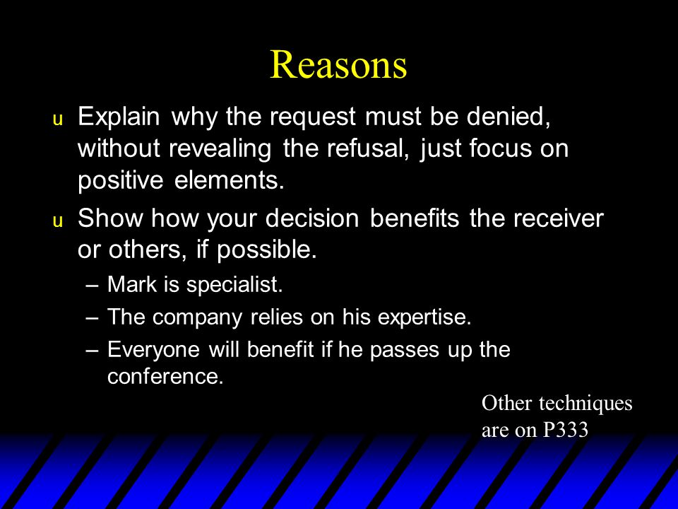 Reasons Explain why the request must be denied, without revealing the refusal, just focus on positive elements.
